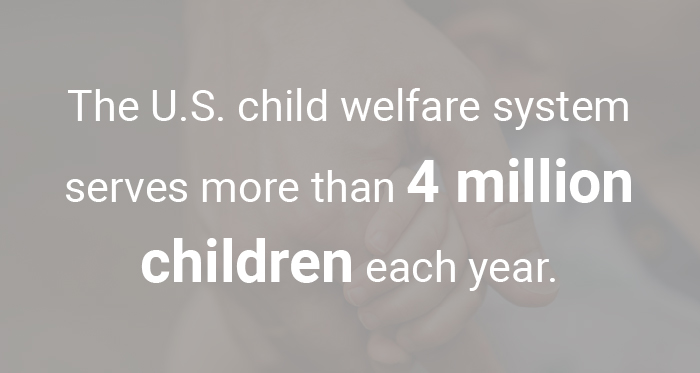 The U.S. child welfare system serves more than 4 million children each year